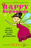Happy Beginnings: How I Became My Own Fairy Godmother (English Edition)