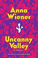 Uncanny Valley: A Memoir