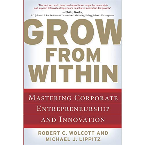 Grow from Within     Mastering Corporate Entrepreneurship and Innovation              By:                                                                                                                                 Robert C. Wolcott,                                                                                        Michael J. Lippitz                               Narrated by:                                                                                                                                 John Gagnepain                      Length: 9 hrs and 12 mins     Not rated yet     Overall 0.0