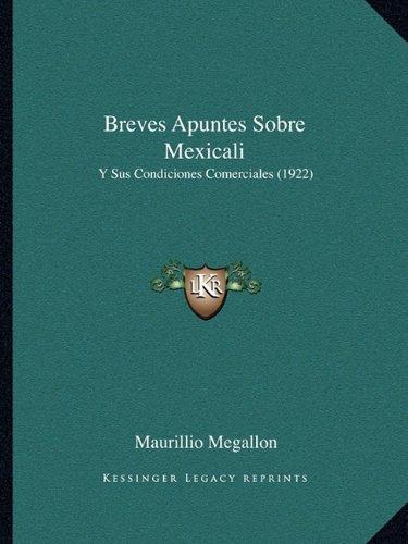 Breves Apuntes Sobre Mexicali: Y Sus Condiciones Comerciales (1922)