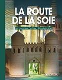 La route de la soie - Les chemins de l'histoire : d'Istanbul à Xi'an