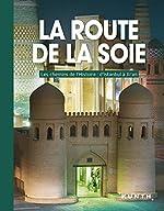 La route de la soie - Les chemins de l'histoire : d'Istanbul à Xi'an de Kunth