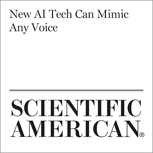 New AI Tech Can Mimic Any Voice audiobook cover art