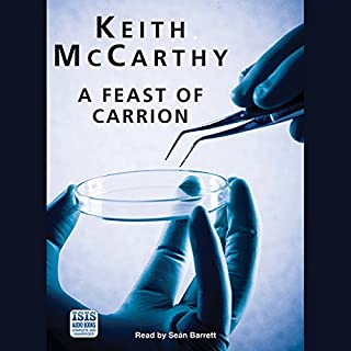 A Feast of Carrion                   By:                                                                                                                                 Keith McCarthy                               Narrated by:                                                                                                                                 Sean Barrett                      Length: 13 hrs and 26 mins     196 ratings     Overall 4.1