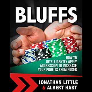 Bluffs     How to Intelligently Apply Aggression to Increase Your Profits from Poker              By:                                                                                                                                 Jonathan Little,                                                                                        Albert Hart                               Narrated by:                                                                                                                                 Jonathan Little                      Length: 3 hrs and 39 mins     2 ratings     Overall 2.5