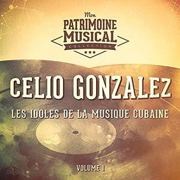 Les Idoles de la Musique Cubaine: Celio Gonzalez, Vol. 1
