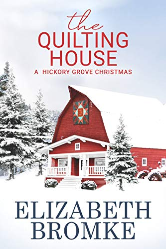 The Quilting House: A Hickory Grove Christmas by [Elizabeth Bromke]