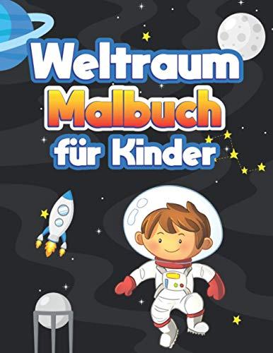 Weltraum Malbuch für Kinder: Wunderbares Weltraum Kinderbuch mit Planeten, Sternen, Astronauten, Raumschiffen Bücher für Kinder im Alter von 6-8, 9-12 Jahren