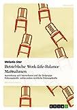 Betriebliche Work-Life-Balance Maßnahmen: Auswirkung auf Unternehmen und die Zielgruppe Führungskräfte; insbesondere weibliche Führungskräfte
