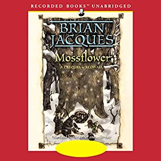 Mossflower                   By:                                                                                                                                 Brian Jacques                               Narrated by:                                                                                                                                 Brian Jacques,                                                                                        Full Cast                      Length: 11 hrs and 47 mins     949 ratings     Overall 4.6