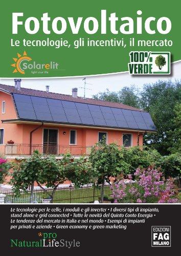 Fotovoltaico - Le tecnologie, gli incentivi, il mercato (Natural LifeStyle Pro)