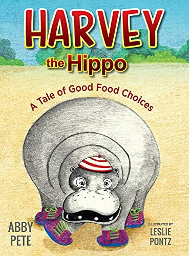 Compare Textbook Prices for Harvey the Hippo: A Tale of Good Food Choices  ISBN 9781615995660 by Pete, Abby,Pontz, Leslie