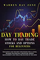 Day Trading: The Basics And The Best Strategies For A Living. Trading Psychology, Discipline, Money Management And Tools For Staying In The Zone. (Options Trading)