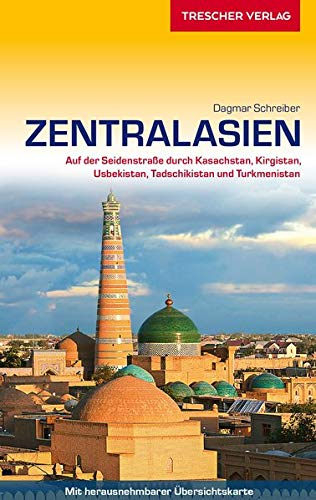 Reiseführer Zentralasien: Auf der Seidenstraße durch Kasachstan, Kirgistan, Usbekistan, Tadschikistan und Turkmenistan - - - Mit herausnehmbarer Übersichtskarte (Trescher-Reiseführer)