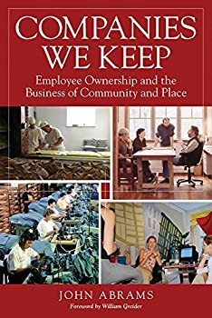 Companies We Keep  Employee Ownership and the Business of Community and Place 2nd Edition
