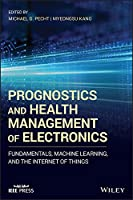 Prognostics and Health Management of Electronics: Fundamentals, Machine Learning, and the Internet of Things (Wiley - IEEE)