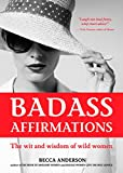 Badass Affirmations: The Wit and Wisdom of...