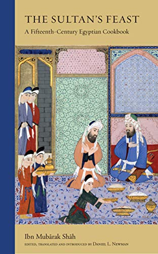 Shah, I: Sultan's Feast: A Fifteenth-Century Egyptian Cookbook (Bilingual Edition)