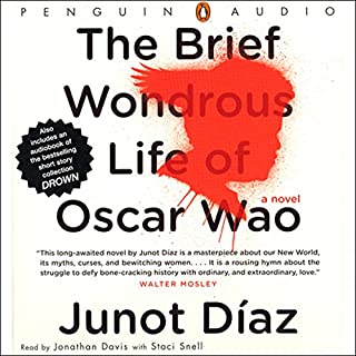 The Brief Wondrous Life of Oscar Wao                   By:                                                                                                                                 Junot Diaz                               Narrated by:                                                                                                                                 Jonathan Davis,                                                                                        Staci Snell                      Length: 16 hrs     4,446 ratings     Overall 4.0