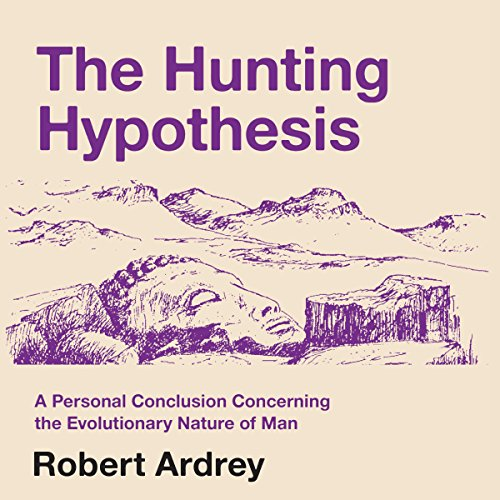 The Hunting Hypothesis: A Personal Conclusion Concerning the Evolutionary Nature of Man audiobook cover art