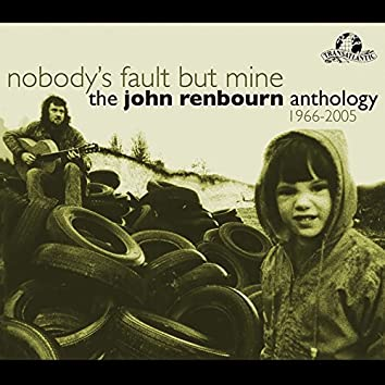 Nobody's Fault But Mine (The John Renbourn Anthology 1966-2005)