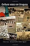 Cultura vasca en Uruguay Festividades, música y danza (1843 - 1970): Volume 12 (Diáspora)
