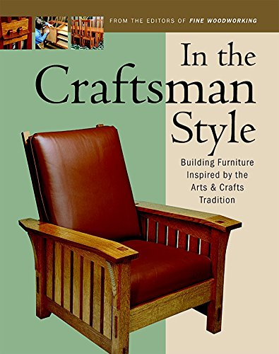 Compare Textbook Prices for In the Craftsman Style: Building Furniture Inspired by the Arts & Crafts T In The Style Illustrated Edition ISBN 9781561583980 by Editors of Fine Woodworking