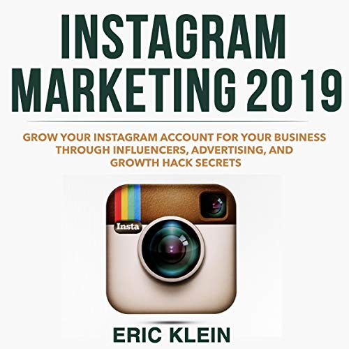 Instagram Marketing 2019: Grow Your Instagram Account for Your Business Through Influencers, Advertising, and Growth Hack Secrets audiobook cover art