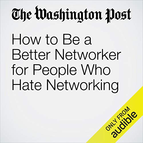 How to Be a Better Networker for People Who Hate Networking copertina