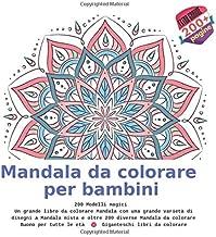Mandala da colorare per bambini 200 Modelli magici - Un grande libro da colorare Mandala con una grande varietà di disegni a Mandala mista e oltre 200 ... libri da colorare (Italian Edition)