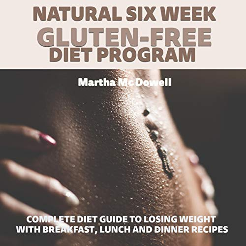 Natural Six Week Gluten-Free Diet Program: Complete Diet Guide to Losing Weight with Breakfast, Lunch and Dinner Recipes Titelbild