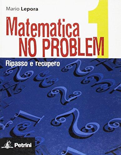 Matematica no problem. Per le Scuole superiori: MATEMAT. NO PROBLEM 1