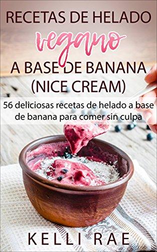 Recetas de helado vegano a base de banana (Nice Cream): 56 ...