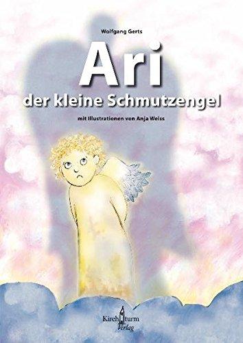 Ari, der kleine Schmutzengel: Eine kleine Engelkunde für Kinder ab 6