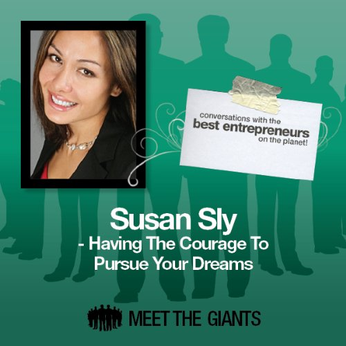 Susan Sly - Having the Courage to Pursue Your Dreams audiobook cover art