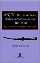 Anjin - The Life & Times of Samurai William Adams, 1564-1620: As Seen Through Japanese Eyes