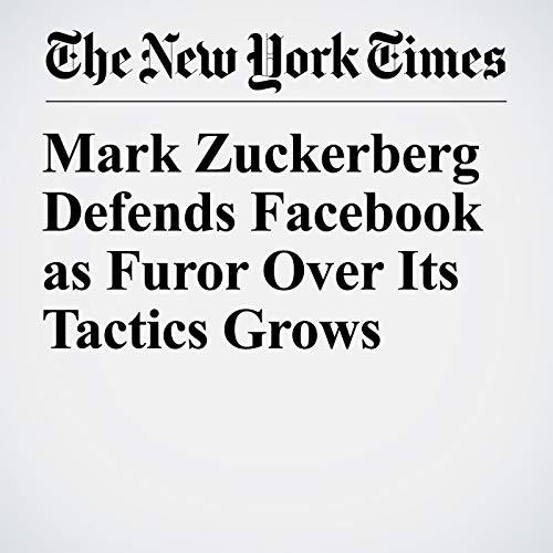 Mark Zuckerberg Defends Facebook as Furor Over Its Tactics Grows audiobook cover art