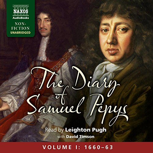The Diary of Samuel Pepys: Volume I: 1660 - 1663                   By:                                                                                                                                 Samuel Pepys                               Narrated by:                                                                                                                                 Leighton Pugh,                                                                                        David Timson                      Length: 42 hrs and 43 mins     58 ratings     Overall 4.7