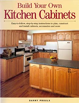 Build Your Own Kitchen Cabinets Proulx Danny Ebook Amazon Com