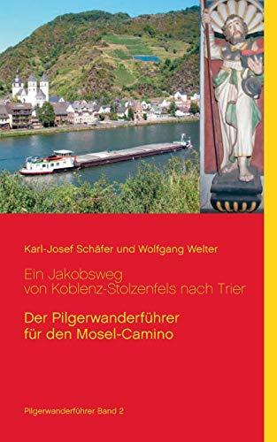 Ein Jakobsweg von Koblenz-Stolzenfels nach Trier: Der Pilgerwanderführer für den Mosel-Camino (Jakobswege in Deutschland)