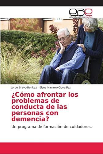 ¿Cómo afrontar los problemas de conducta de las personas con demencia?: Un programa de formación