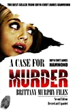 A Case for Murder: Brittany Murphy Files: Second Revised Edition