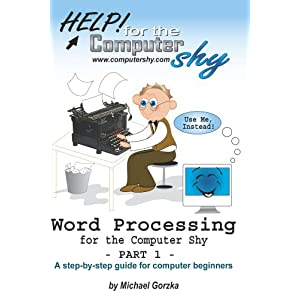 Word Processing for the Computer Shy (Part 1): A Guide for Computer Beginners