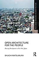 Open Architecture for the People: Housing Development in Post-War Japan (Routledge Research in Architecture)