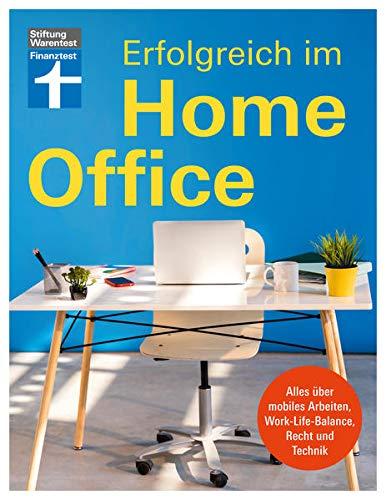 Erfolgreich im Homeoffice: Alles über mobiles Arbeiten, Work-Life-Balance, Recht und Technik