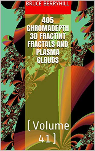 405 ChromaDepth 3D FractInt Fractals and Plasma Clouds: (Volume 41) (English Edition)