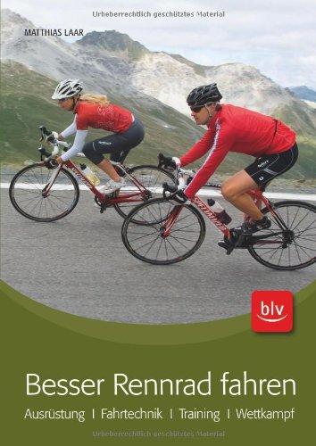 Besser Rennrad fahren: Ausrüstung · Fahrtechnik · Training · Wettkampf