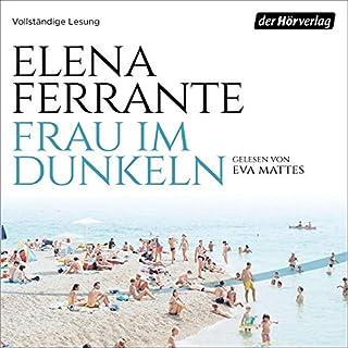 Frau im Dunkeln                   Autor:                                                                                                                                 Elena Ferrante                               Sprecher:                                                                                                                                 Eva Mattes                      Spieldauer: 4 Std. und 28 Min.     75 Bewertungen     Gesamt 4,0