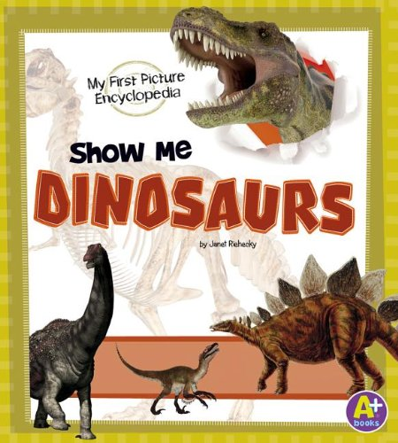 Show Me Dinosaurs (My First Picture Encyclopedia)