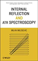 Internal Reflection and ATR Spectroscopy (Chemical Analysis: A Series of Monographs on Analytical Chemistry and Its Applications)